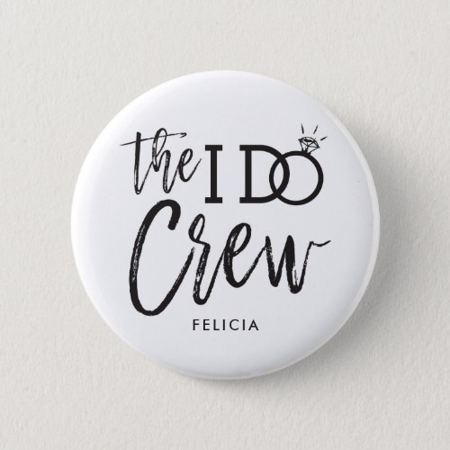 The I Do Crew  Custom Name Wedding Party Button