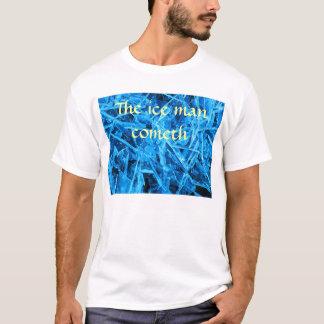 The ice man cometh T-Shirt