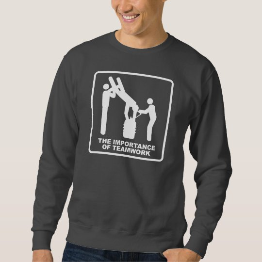 The Importance Of Teamwork Sweatshirt