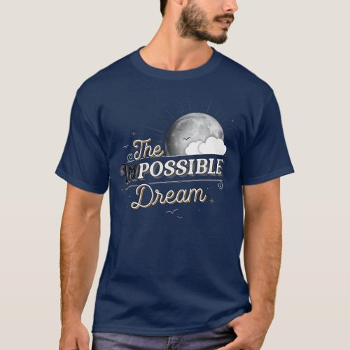 The Impossible Possible Dream T_shirt Dark Blue