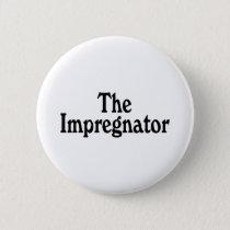 The Impregnator Pinback Button