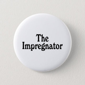 The Impregnator Pinback Button