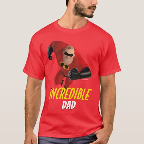 The Incredibles 2  Incredible Dad T_Shirt