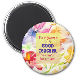 The Influence of a Good Teacher Can Never Be Erase Magnet