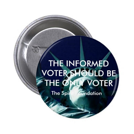 THE INFORMED VOTER SHOULD BE THE ONLY VOTER PINS