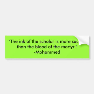 """""""The ink of the scholar is more sacred than the... Car Bumper Sticker"""
