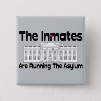 The Inmates Are Running The Asylum Button