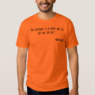 """""""The internet is a great way to get on the net.... Tee Shirt"""