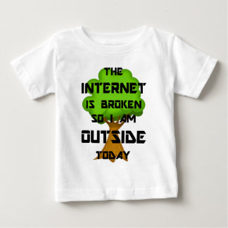 The Internet Is Broken So I Am Outside Today Baby T-Shirt