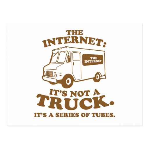 the Internet is not a truck. It's a series of tube Post Card