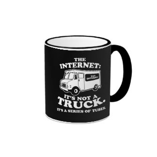 the Internet is not a truck. It's a series of tube Ringer Mug