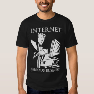 The Internet is Serious Business Tshirt