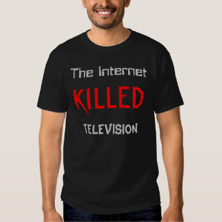 The Internet Killed Television T Shirt