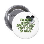 THE IRISH IGNORE ANYTHING THEY CAN'T DRINK / PUNCH PINBACK BUTTONS