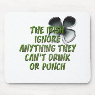 THE IRISH IGNORE ANYTHING THEY CAN'T DRINK / PUNCH MOUSE PAD