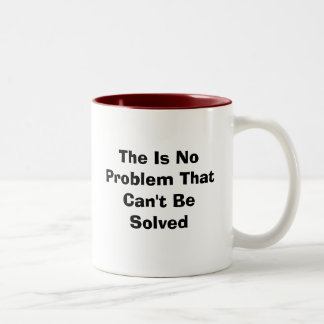 The Is No Problem That Can't Be Solved Two-Tone Coffee Mug