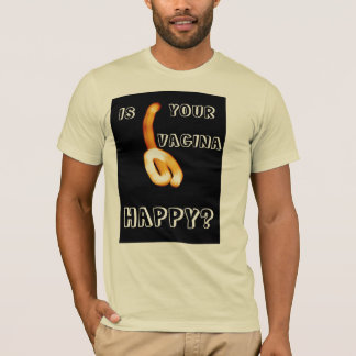 The Is Your Vagina Happy T-Shirt