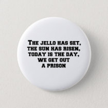 The jello has set, the sun has risen, today is the button