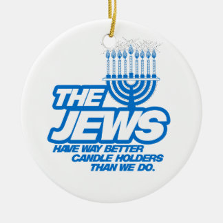 THE JEWS HAVE WAY BETTER CANDLE HOLDERS -.png Ceramic Ornament