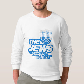 THE JEWS HAVE WAY BETTER CANDLE HOLDERS -.png Sweatshirt