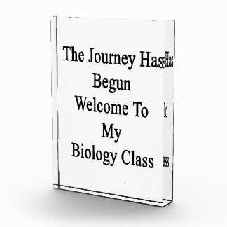 The Journey Has Begun Welcome To My Biology Class. Acrylic Award
