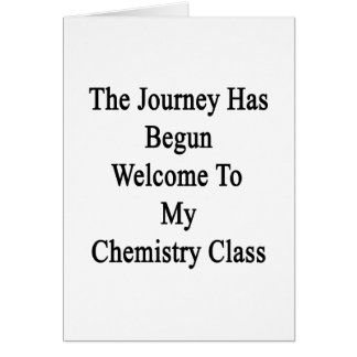 The Journey Has Begun Welcome To My Chemistry Clas Card