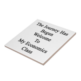 The Journey Has Begun Welcome To My Economics Clas Small Square Tile