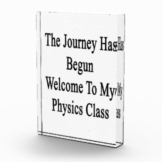 The Journey Has Begun Welcome To My Physics Class. Acrylic Award