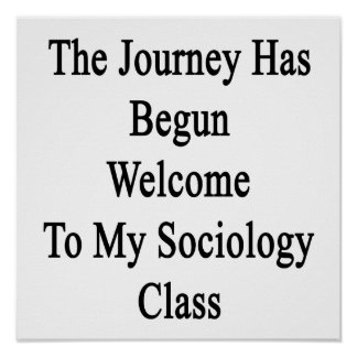 The Journey Has Begun Welcome To My Sociology Clas Poster