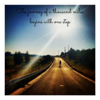 The journey of a thousand miles begins with 1 step poster