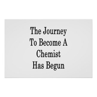 The Journey To Become A Chemist Has Begun Poster