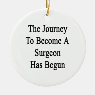 The Journey To Become A Surgeon Has Begun Ceramic Ornament