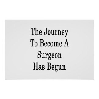 The Journey To Become A Surgeon Has Begun Poster