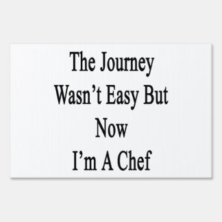 The Journey Wasn't Easy But Now I'm A Chef Lawn Signs