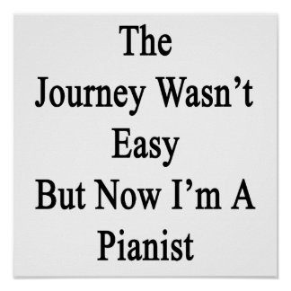 The Journey Wasn't Easy But Now I'm A Pianist Poster