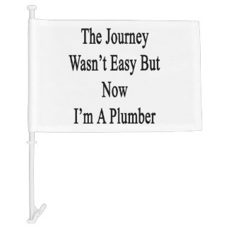 The Journey Wasn't Easy But Now I'm A Plumber Car Flag