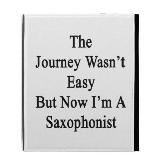 The Journey Wasn't Easy But Now I'm A Saxophonist. iPad Folio Cases