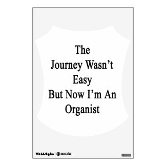 The Journey Wasn't Easy But Now I'm An Organist Room Decal