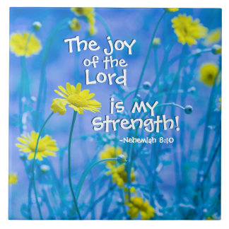 The joy of the Lord is my Strength, Nehemiah 8:10 Tile