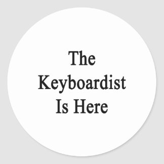 The Keyboardist Is Here Stickers
