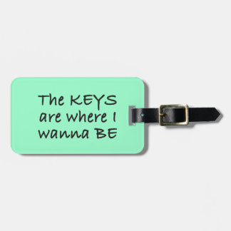 The Keys Are Where I Wanna Be Bag Tag