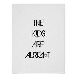 The Kids are Alright Typography Poster