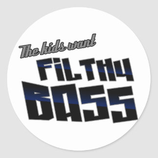 The kids want FILTHY BASS funny DJ Dubstep Classic Round Sticker