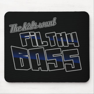 The kids want FILTHY BASS funny DJ Dubstep Mouse Pad