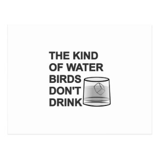 The Kind Of Water Birds Don't Drink Postcard