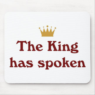 The King Has Spoken Mouse Pad