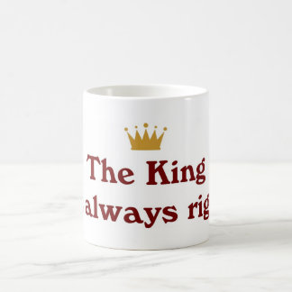 The King Is Always Right Coffee Mug