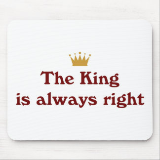 The King Is Always Right Mouse Pad