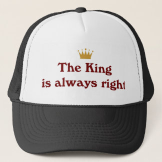 The King Is Always Right Trucker Hat