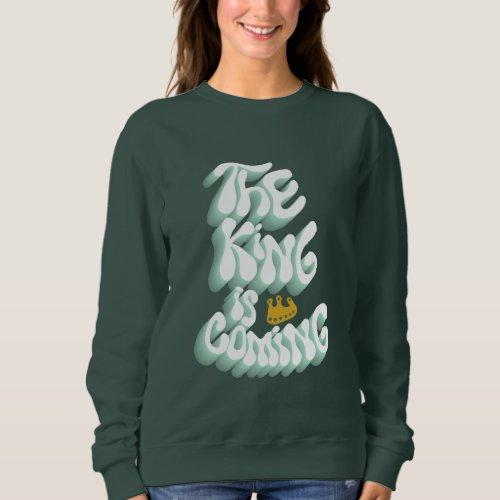 The King Is Coming Sweatshirt
